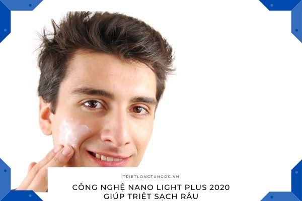 Công nghệ Nano Light Plus 2020 giúp triệt sạch râu