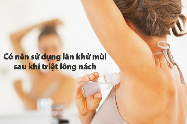 Sau khi triệt lông nách có nên sử dụng lăn khử mùi không? Hỏi đáp chuyên gia