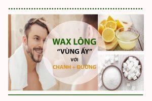 wax lông vùng kín cho nam, cách wax lông vùng kín cho nam, địa chỉ wax lông vùng kín cho nam, wax lông vùng kín cho nam giới, wax lông vùng kín nam tại nhà
