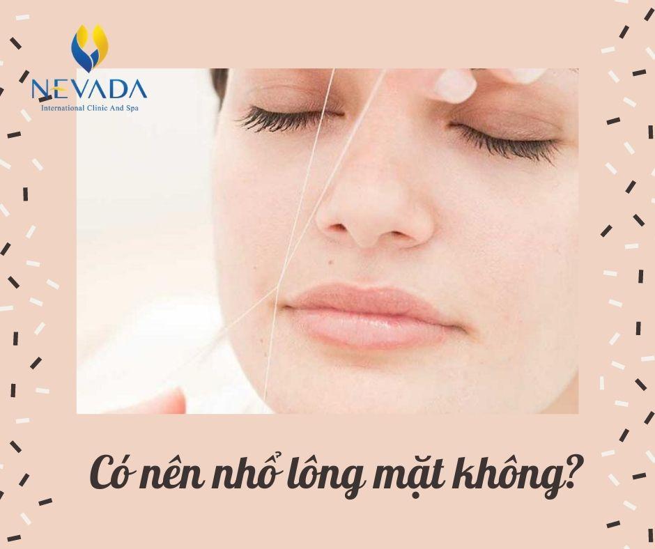 Có nên nhổ lông mặt không? Tiết lộ từ chuyên gia về phương pháp triệt lông mặt hiệu quả
